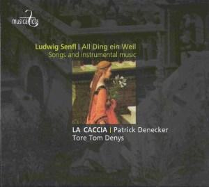 Ludwig Senfl: All Ding ein Weil - Songs and Instrumental Music, Denys, La Caccia, CD cover