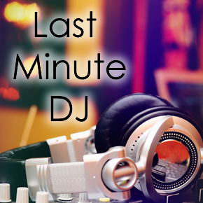 Need a Last Minute DJ?