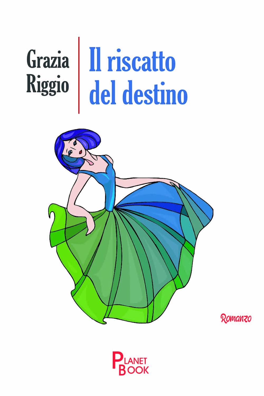 """Leggendo """"Il riscatto del destino"""", di Grazia Riggio"""