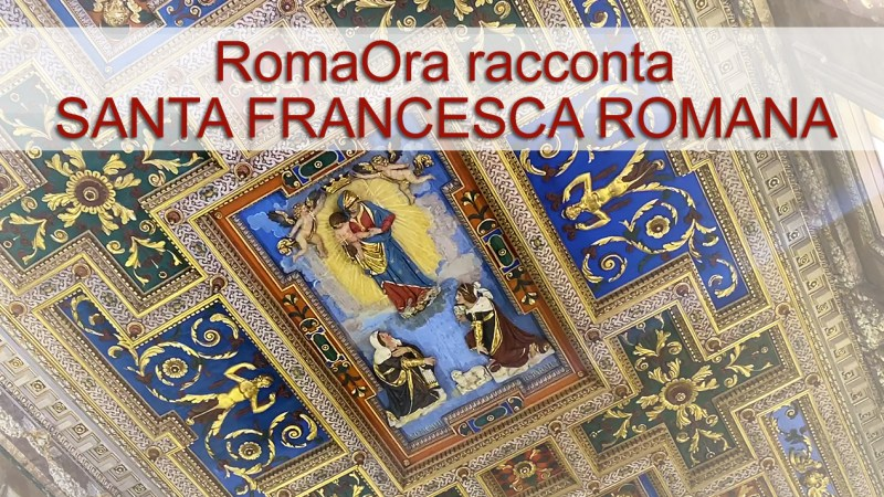 Online il video-documentario di RomaOra su Santa Francesca Romana
