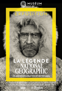 Exposition la Légende National Géogrphic 125 ans d'exploration et de voyages Muséum d'hitoire naturelle Paris