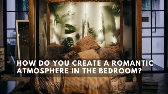How do you create a romantic atmosphere in the bedroom?