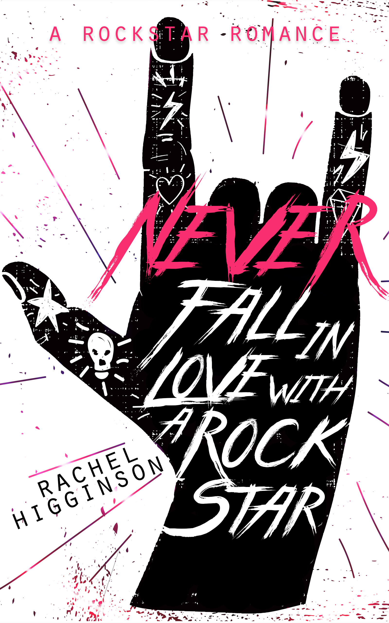Cover Love & Chapter Reveal   Never Fall in Love with a Rockstar by Rachel Higginson