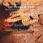 DAY 2 | #BLOGTOBER | ANTICIPATED OCTOBER RELEASES