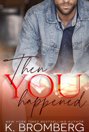 Review   Then You Happened by K. Bromberg