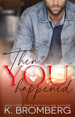 Review | Then You Happened by K. Bromberg