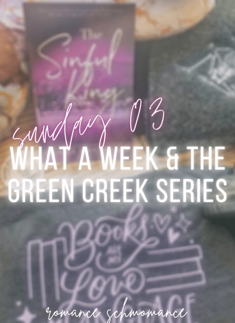 Sunday, Sunday, Sunday 03 | What a Week & The Green Creek Series.