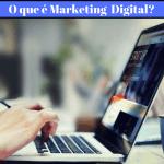 Marketing Digital o que é e como Funciona?