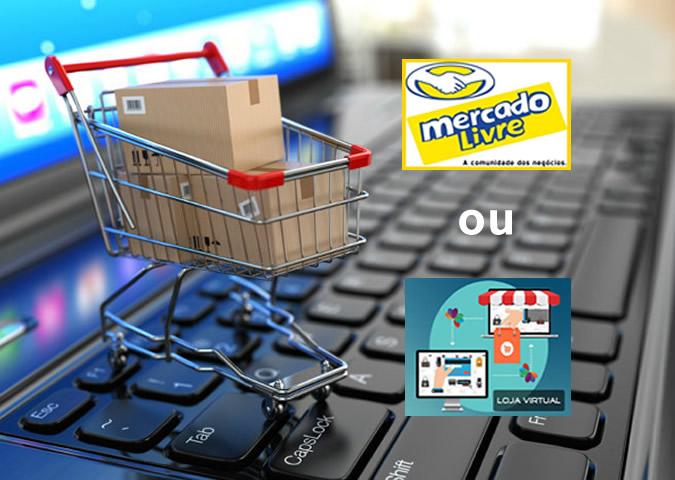 mercado livre ou loja virtual