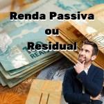 Entenda o que é Renda Passiva ou Residual