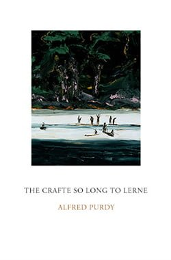 The Crafte So Long to Lerne by Alfred Purdy