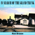 'In Search of the Grand Trunk, and Other Ghost Rail Lines in Ontario' book cover