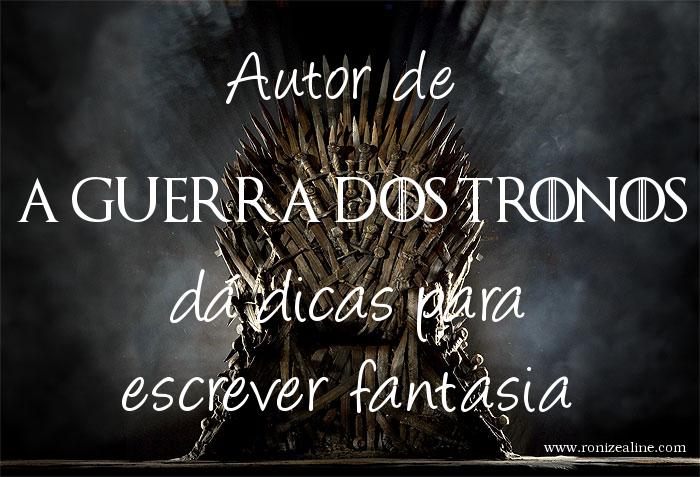Autor de A Guerra dos Tronos dá dicas para escrever fantasia