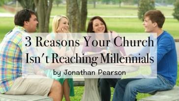 3 Reasons Your Church Isn't Reaching Millennials - by Jonathan Pearson