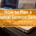 RPP 006: How to Plan a Topical Sermon Series (a step-by-step process)