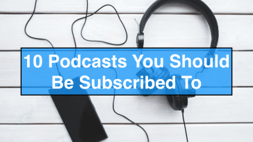 10 Podcasts You Should Be Subscribed To
