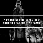 7 Practices of Effective Church Leadership Teams