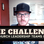 The Challenge for Your Church Leadership Team in 2020 (And How to Tackle It)