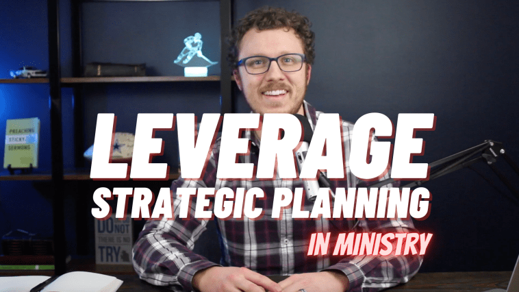 How I Leverage Strategic Planning in Ministry (And Why You Should Too)