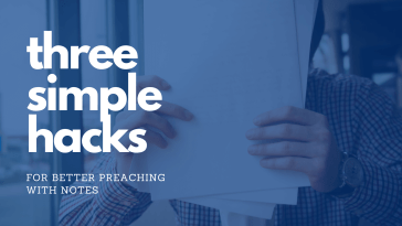 3 Simple Hacks for Better Preaching With Notes