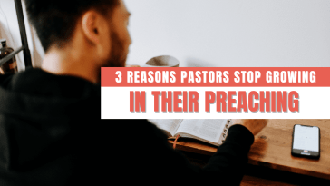 3 Reasons Pastors Stop Growing in Their Preaching