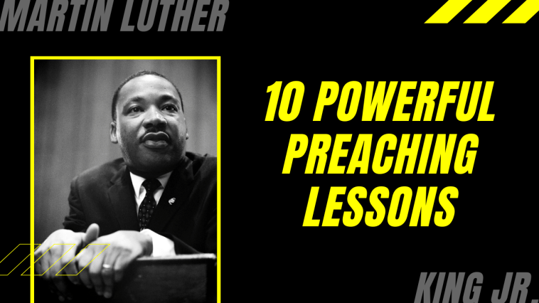 10 Powerful Preaching Lessons From a Martin Luther King Jr. Speech