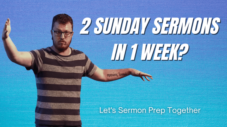 Let's Sermon Prep Together | 2 Sunday Sermons in 1 Week?
