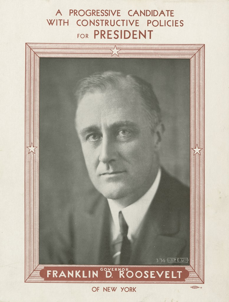 A Progressive Candidate with Constructive Policies. Franklin D. Roosevelt. 1932. (FDRL)