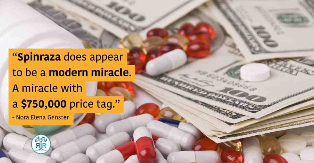 "Quote from Nora Elena Genster: ""Spinraza does appear to be a modern miracle. A miracle with a $750,000 price tag."" Pills spill out of a bottle amongst hundred dollar bills."