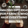 15 Gifts For Parents Who Have Everything New Unique