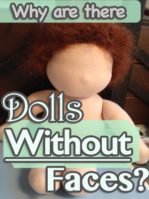 Of Faceless Dolls: Why are there Dolls without faces?