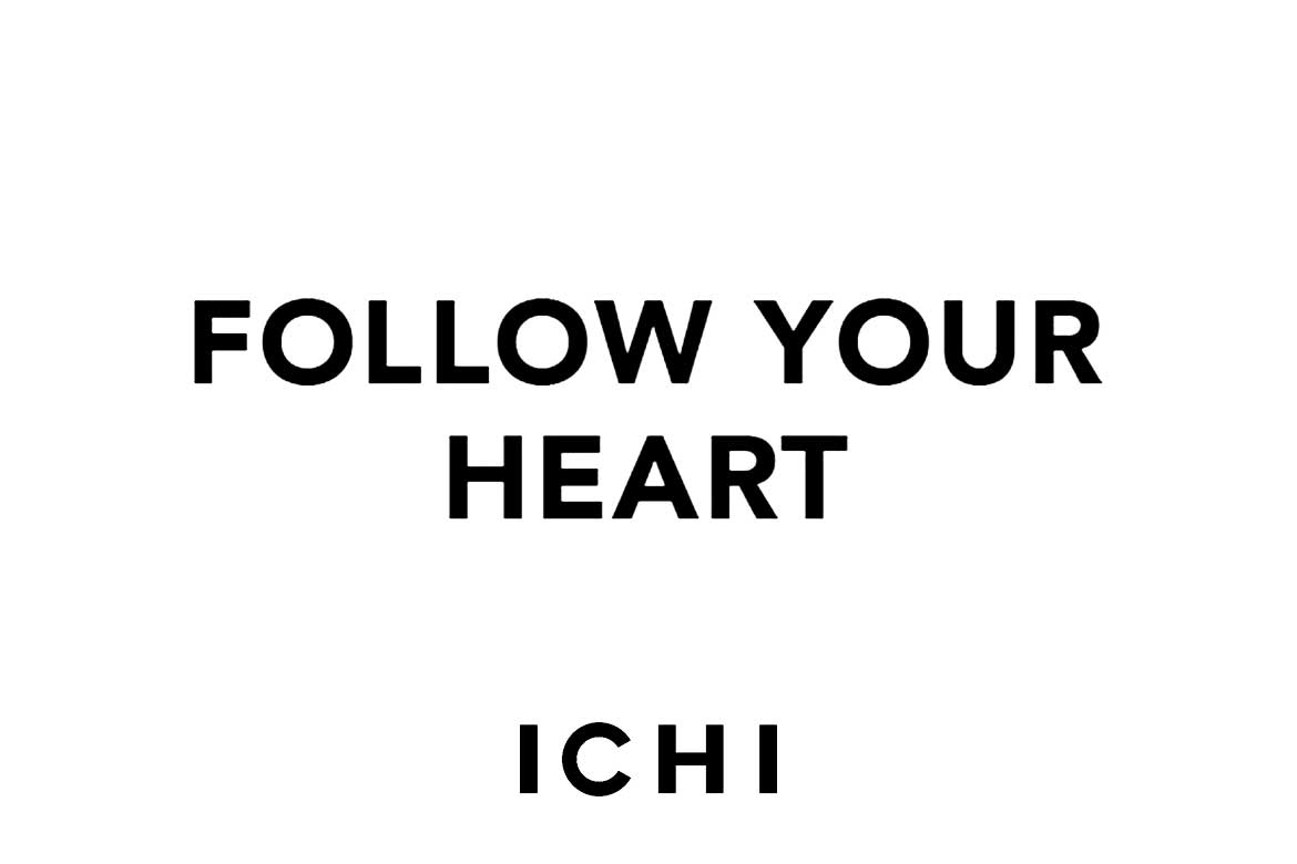 FOLLOW YOUR HEART campagne #ICHI