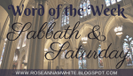 Word of the Week - Sabbath and Saturday