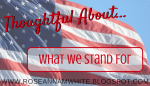 Thoughtful About . . . What We Stand For