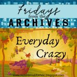 Friday from the Archives - Everyday Crazy
