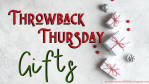 Throwback Thursday - Gifts
