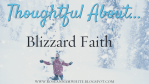 Thoughtful About . . . Blizzard Faith
