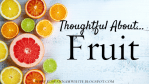 Thoughtful About . . . Fruit