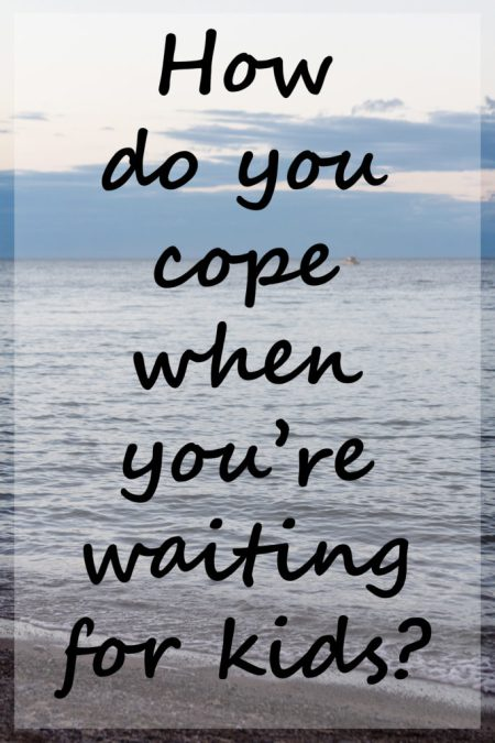 How do you cope when you're waiting?