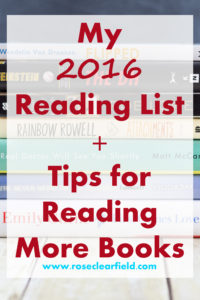 My 2016 Reading List + Tips for Reading More Books | https://www.roseclearfield.com