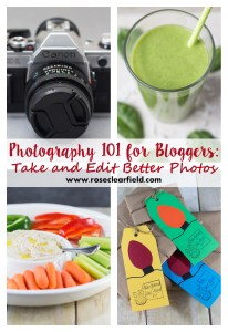 Photography 101 for Bloggers: Take and Edit Better Photos | http://www.roseclearfield.com