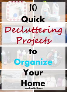 10 Quick Decluttering Projects to Organize Your Home | https://www.roseclearfield.com