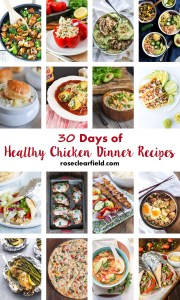 30 Days of Healthy Chicken Dinner Recipes | http://www.roseclearfield.com