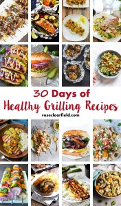 30 Days of Healthy Grilling Recipes | http://www.roseclearfield.com
