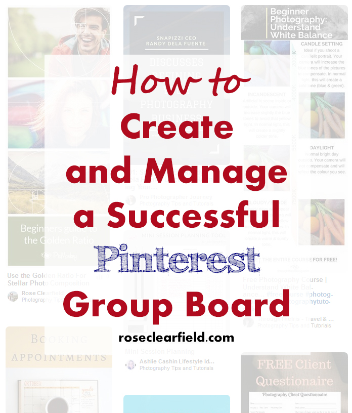 How to Create and Manage a Successful Pinterest Group Board | http://www.roseclearfield.com