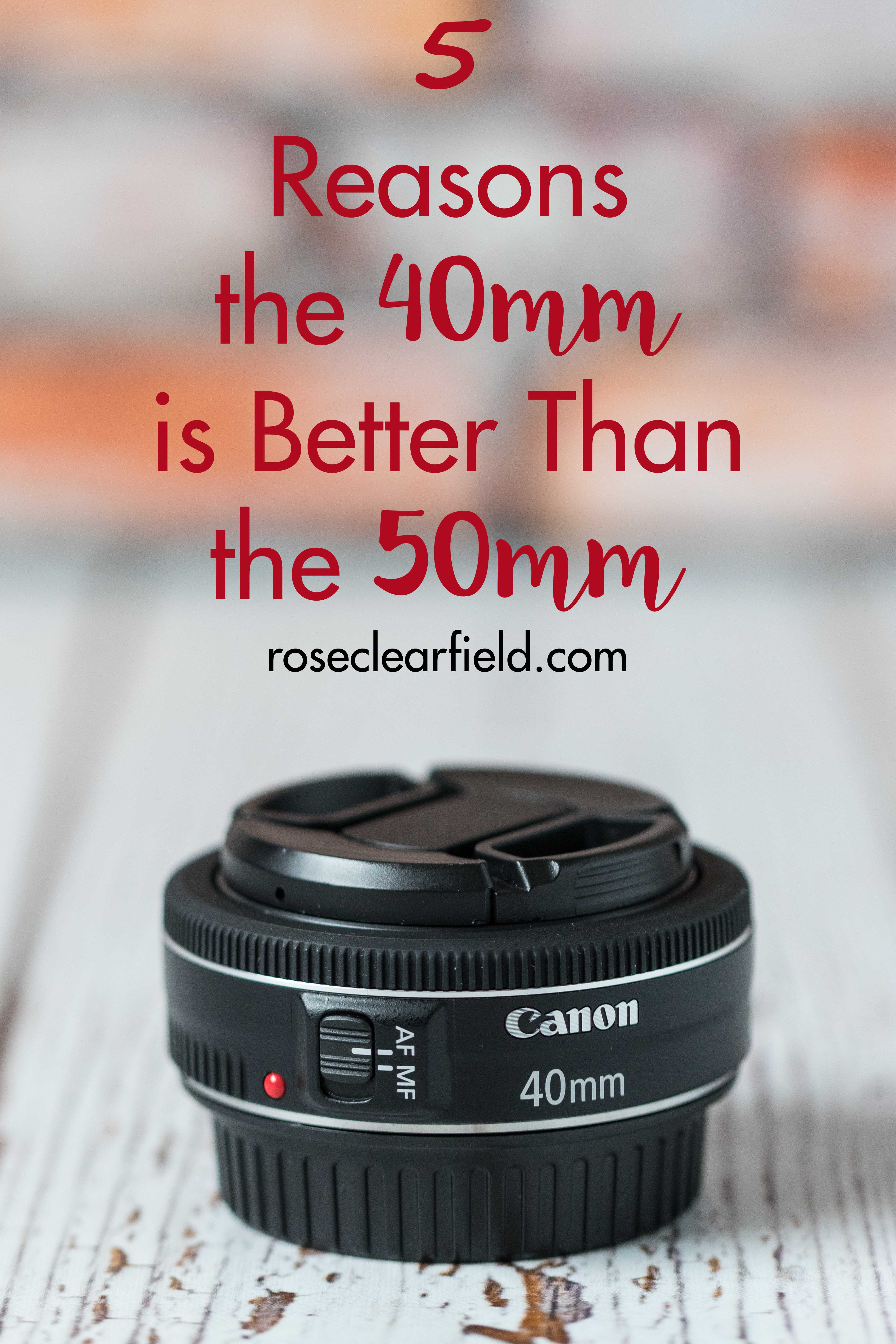 5 Reasons the 40mm is Better Than the 50mm | http://www.roseclearfield.com