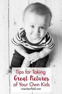 Tips for Taking Great Pictures of Your Own Kids | https://www.roseclearfield.com