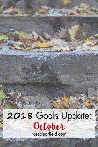 2018 Goals Update: October | https://www.roseclearfield.com