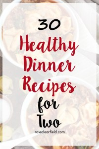 30 Healthy Dinner Recipes for Two | https://www.roseclearfield.com