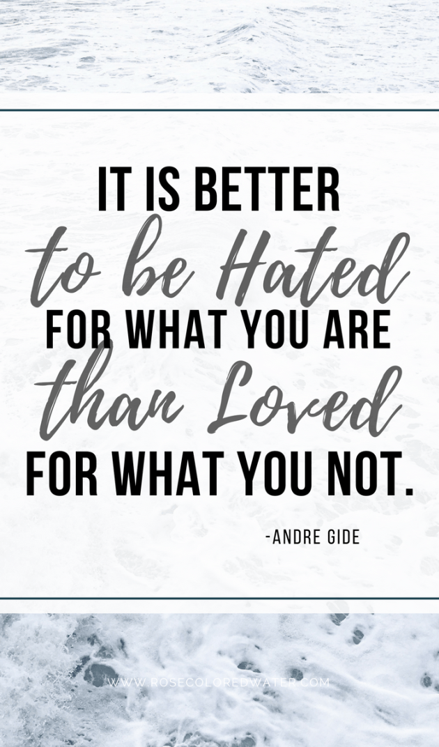 It is better to be hated for what you are than loved for what you are not. Andre Gide | Rose Colored Water #motivation #quotes